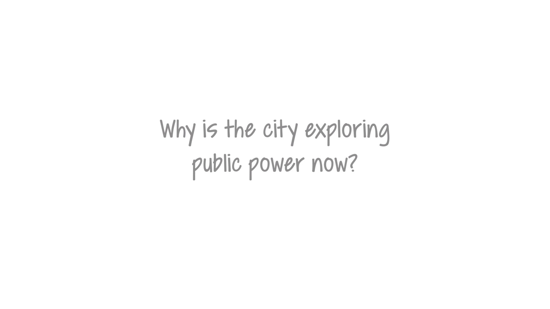 Why is the city exploring public power now
